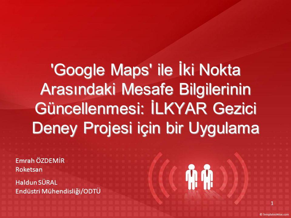 hhbbbdob b. Google Maps ile İki Nokta Arasındaki Mesafe Bilgilerinin Güncellenmesi: İLKYAR Gezici Deney Projesi için bir Uygulama.