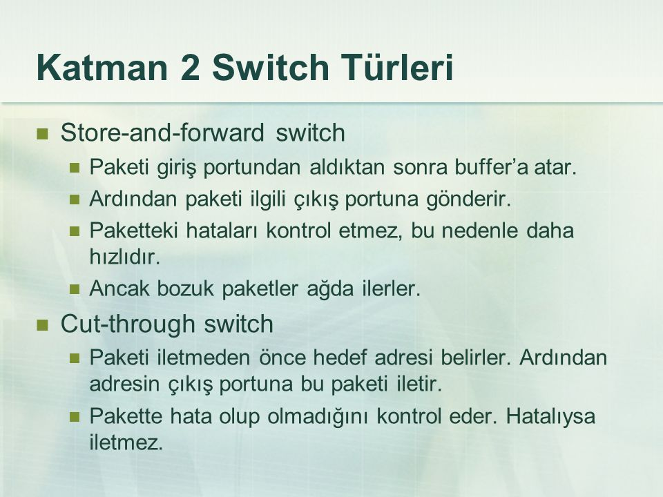 Katman 2 Switch Türleri Store-and-forward switch Cut-through switch