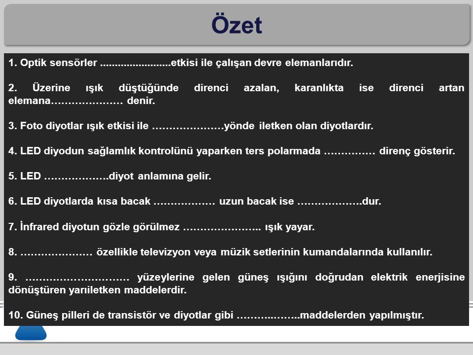 Özet 1. Optik sensörler ........................etkisi ile çalışan devre elemanlarıdır.