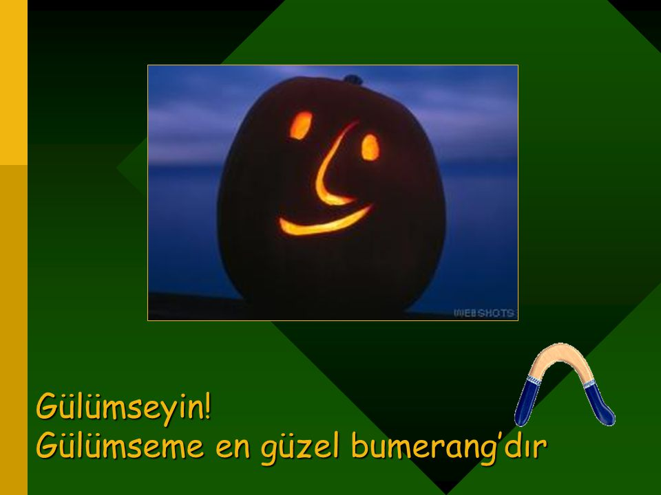 Gülümseyin! Gülümseme en güzel bumerang'dır