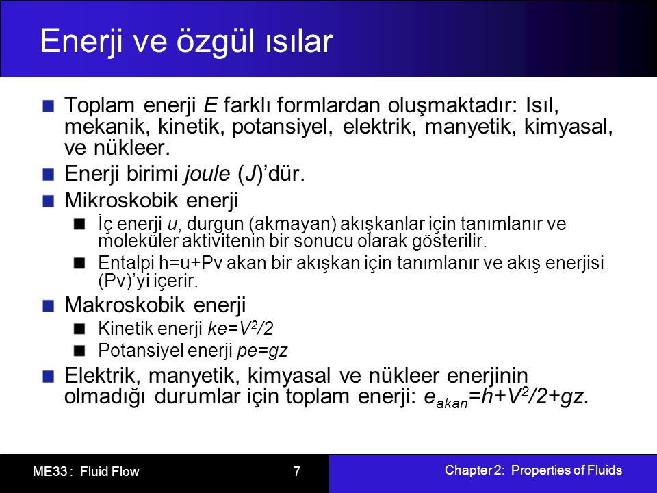 Enerji ve özgül ısılar Toplam enerji E farklı formlardan oluşmaktadır: Isıl, mekanik, kinetik, potansiyel, elektrik, manyetik, kimyasal, ve nükleer.
