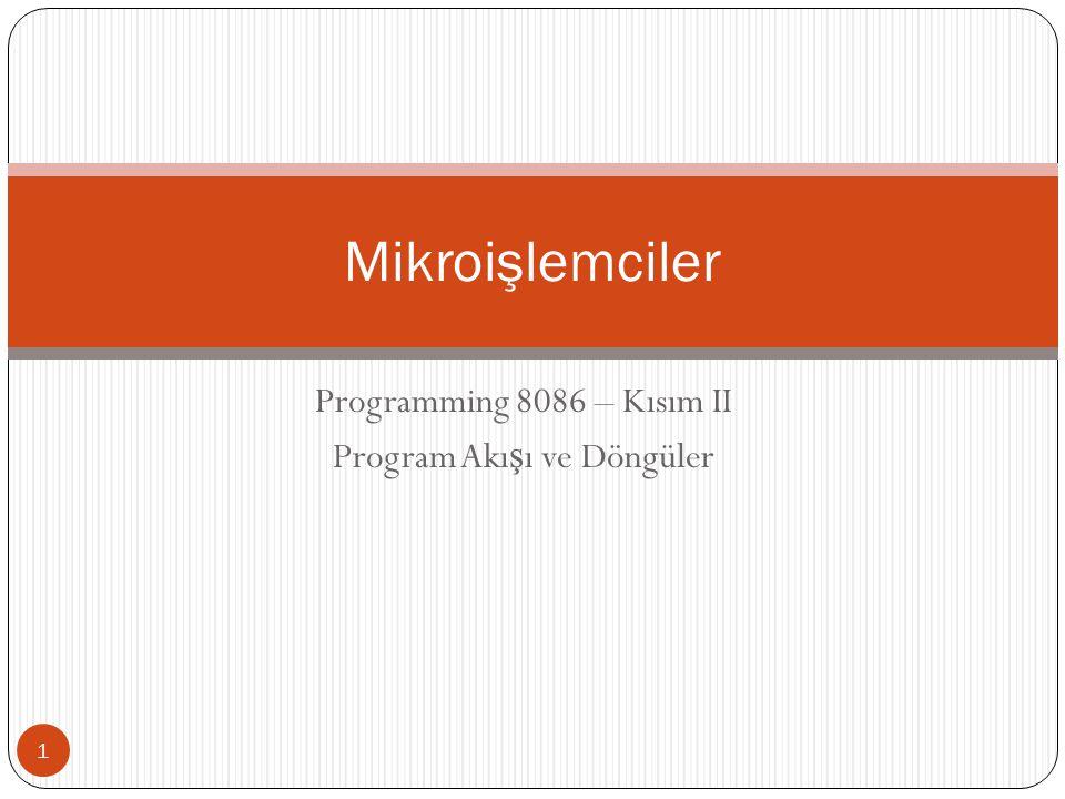 Programming 8086 – Kısım II Program Akışı ve Döngüler