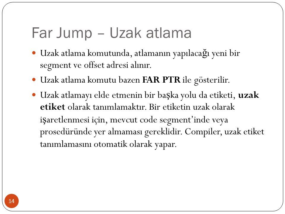 Far Jump – Uzak atlama Uzak atlama komutunda, atlamanın yapılacağı yeni bir segment ve offset adresi alınır.