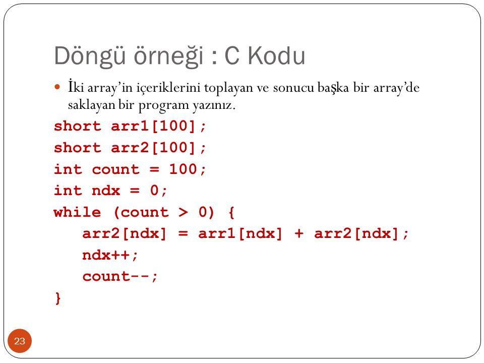 Döngü örneği : C Kodu İki array'in içeriklerini toplayan ve sonucu başka bir array'de saklayan bir program yazınız.