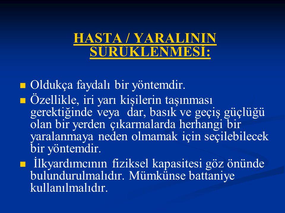 HASTA / YARALININ SÜRÜKLENMESİ: