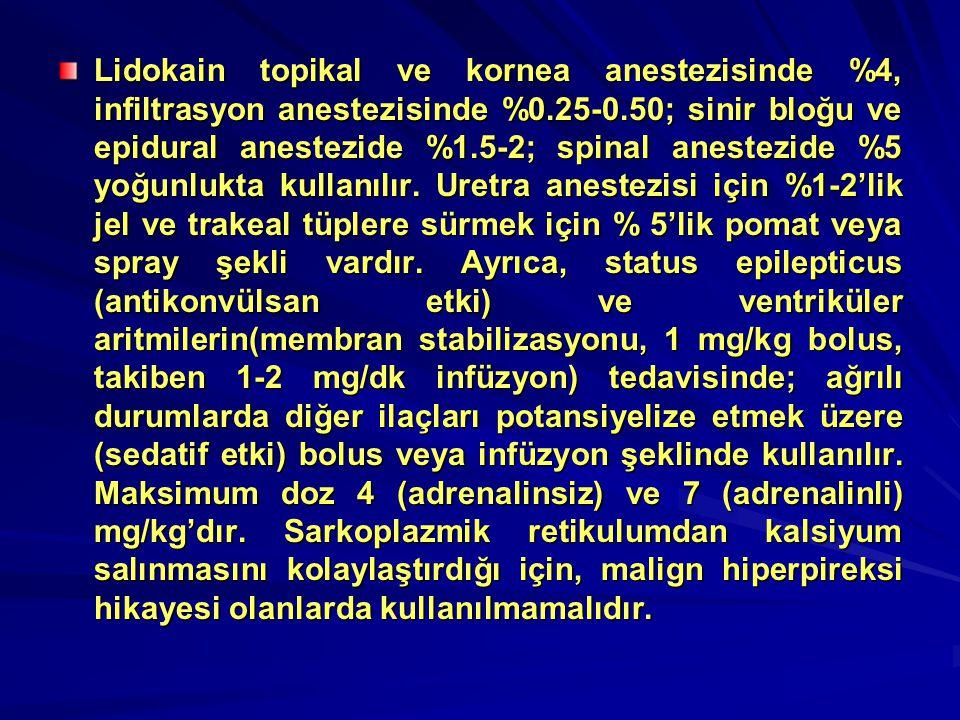 Lidokain topikal ve kornea anestezisinde %4, infiltrasyon anestezisinde %0.25-0.50; sinir bloğu ve epidural anestezide %1.5-2; spinal anestezide %5 yoğunlukta kullanılır.