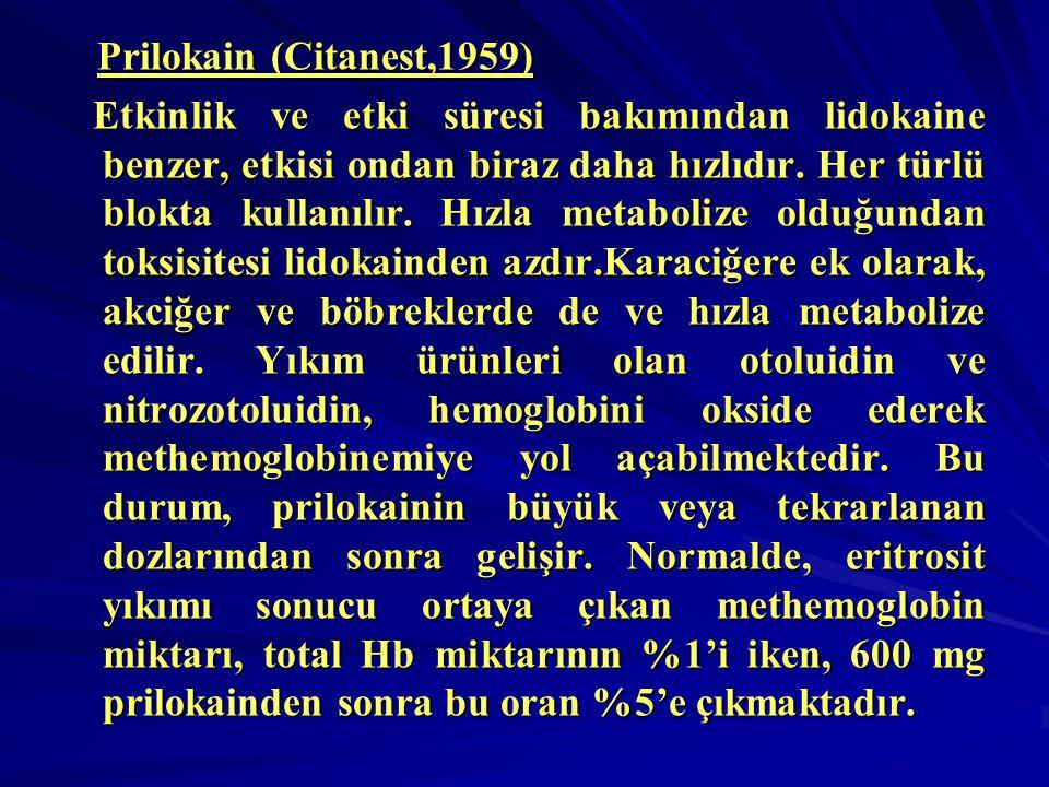 Prilokain (Citanest,1959) Etkinlik ve etki süresi bakımından lidokaine benzer, etkisi ondan biraz daha hızlıdır.