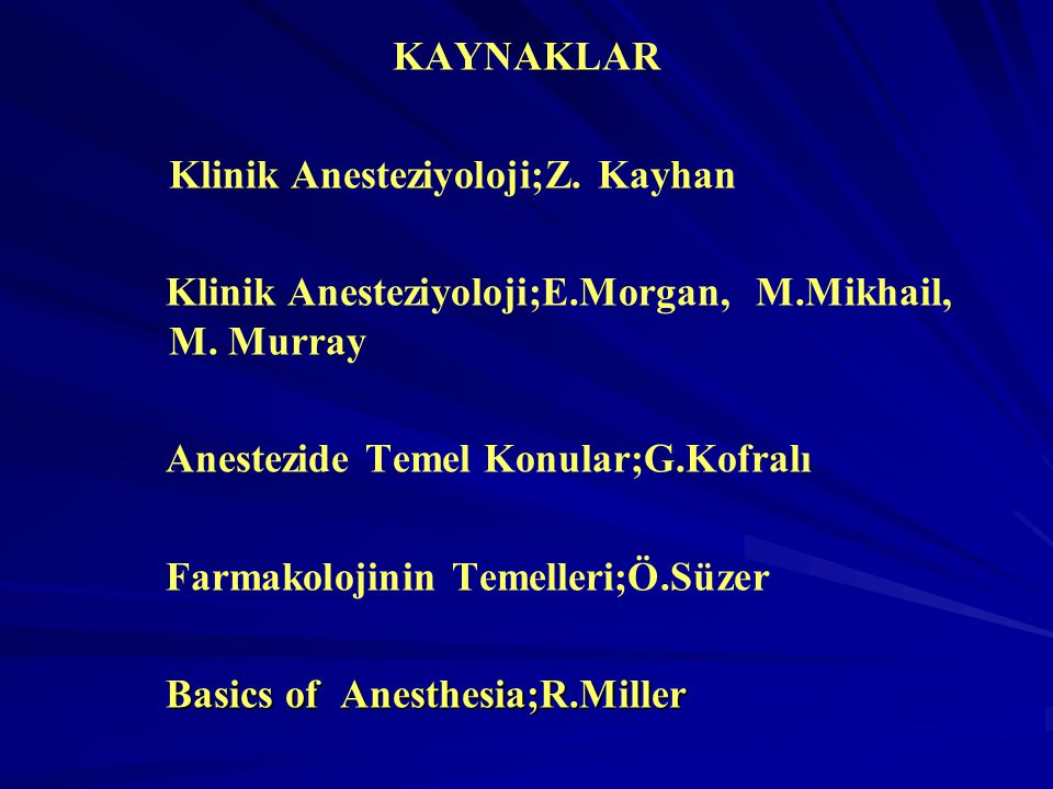 KAYNAKLAR Klinik Anesteziyoloji;Z. Kayhan Klinik Anesteziyoloji;E