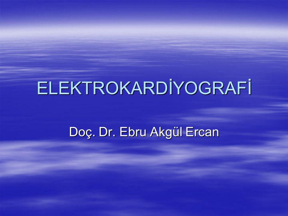 ELEKTROKARDİYOGRAFİ Doç. Dr. Ebru Akgül Ercan