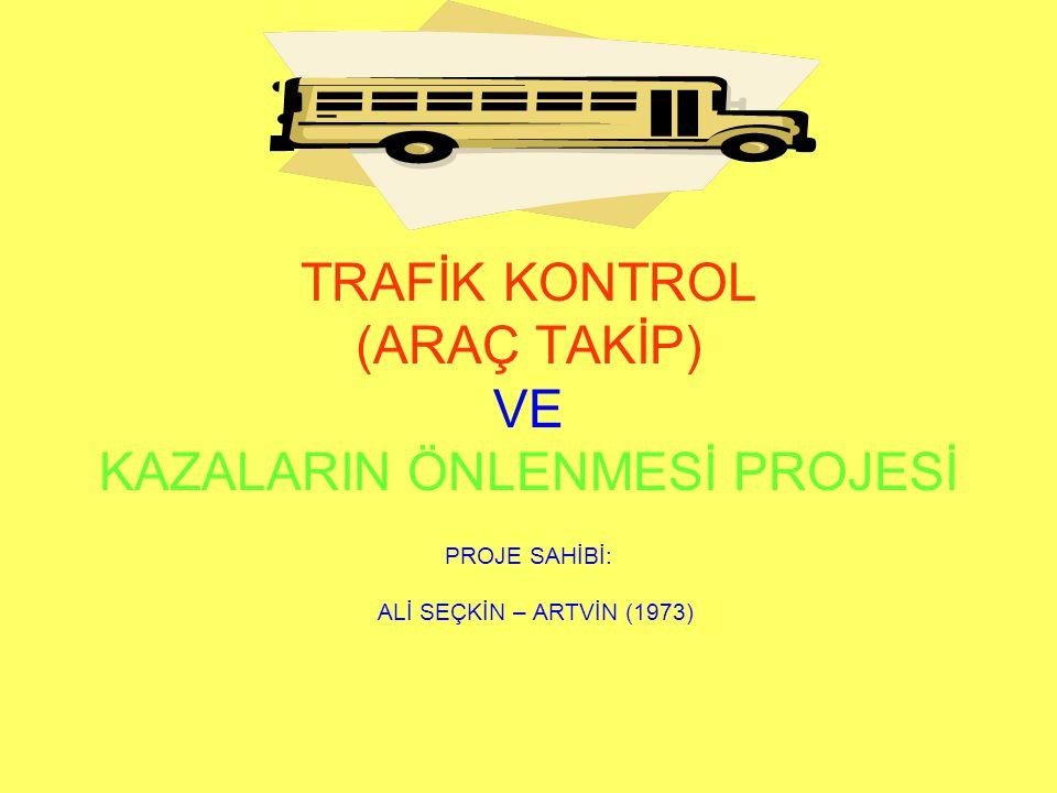 TRAFİK KONTROL (ARAÇ TAKİP) VE KAZALARIN ÖNLENMESİ PROJESİ