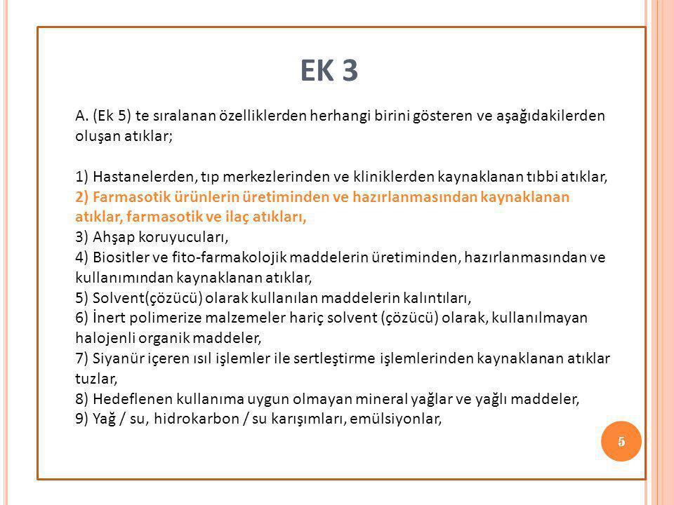EK 3 A. (Ek 5) te sıralanan özelliklerden herhangi birini gösteren ve aşağıdakilerden oluşan atıklar;
