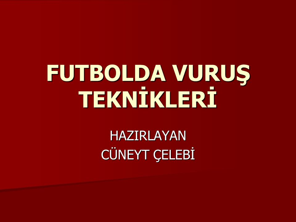 FUTBOLDA VURUŞ TEKNİKLERİ