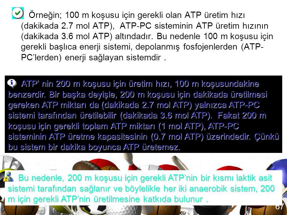 Örneğin; 100 m koşusu için gerekli olan ATP üretim hızı (dakikada 2