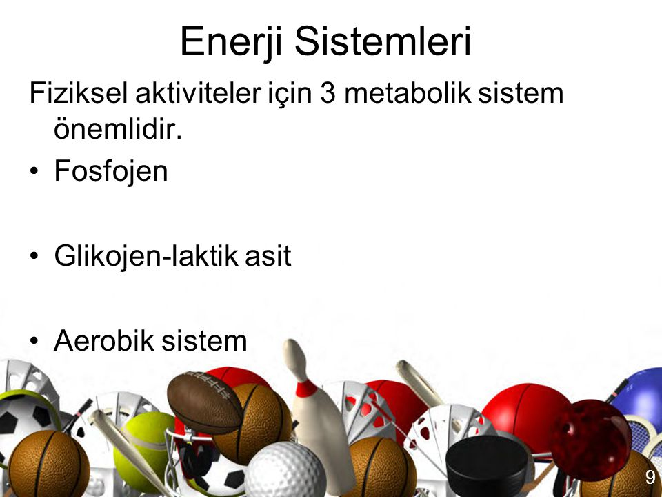 Enerji Sistemleri Fiziksel aktiviteler için 3 metabolik sistem önemlidir. Fosfojen. Glikojen-laktik asit.