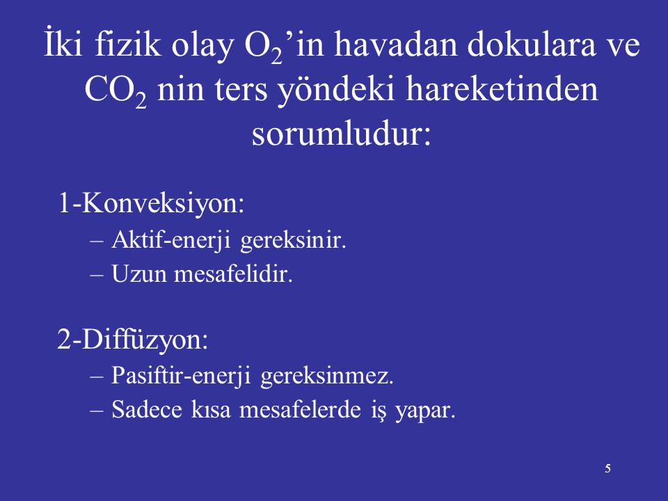 İki fizik olay O2'in havadan dokulara ve CO2 nin ters yöndeki hareketinden sorumludur: