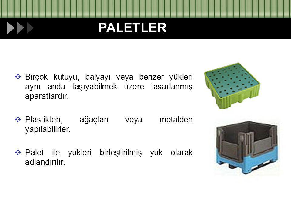 PALETLER Birçok kutuyu, balyayı veya benzer yükleri aynı anda taşıyabilmek üzere tasarlanmış aparatlardır.