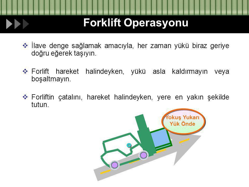 Forklift Operasyonu İlave denge sağlamak amacıyla, her zaman yükü biraz geriye doğru eğerek taşıyın.