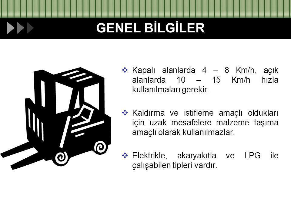 GENEL BİLGİLER Kapalı alanlarda 4 – 8 Km/h, açık alanlarda 10 – 15 Km/h hızla kullanılmaları gerekir.