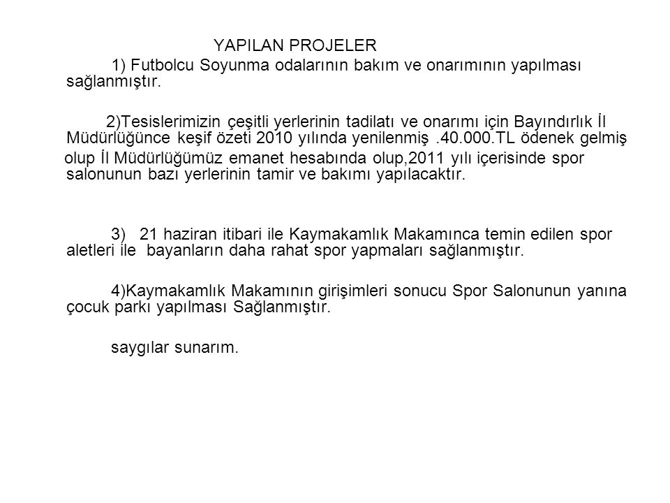 YAPILAN PROJELER 1) Futbolcu Soyunma odalarının bakım ve onarımının yapılması sağlanmıştır.