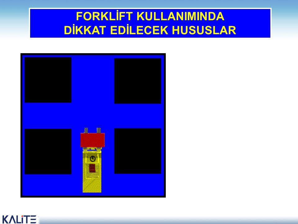 FORKLİFT KULLANIMINDA DİKKAT EDİLECEK HUSUSLAR