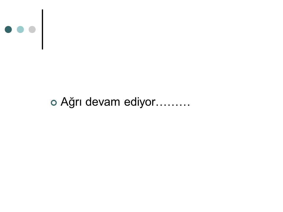Ağrı devam ediyor………