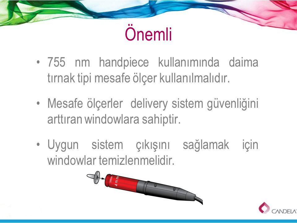 Önemli 755 nm handpiece kullanımında daima tırnak tipi mesafe ölçer kullanılmalıdır.