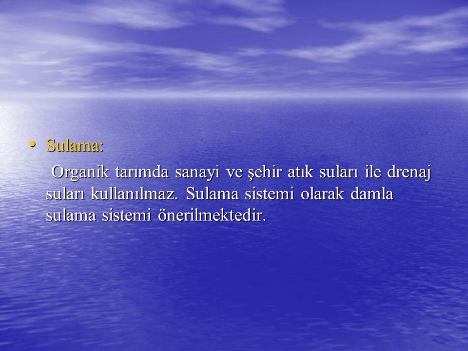Sulama: Organik tarımda sanayi ve şehir atık suları ile drenaj suları kullanılmaz.