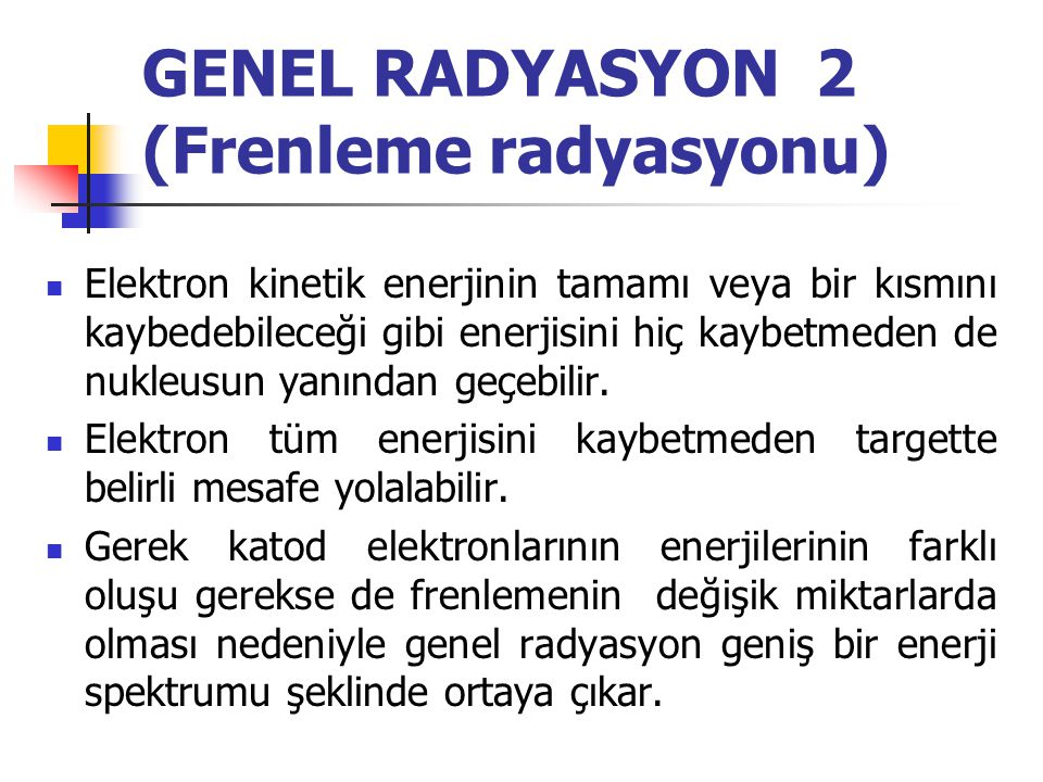 GENEL RADYASYON 2 (Frenleme radyasyonu)