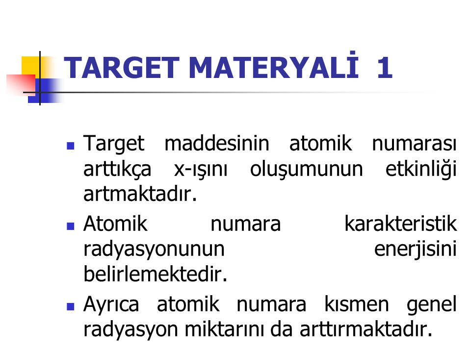 TARGET MATERYALİ 1 Target maddesinin atomik numarası arttıkça x-ışını oluşumunun etkinliği artmaktadır.