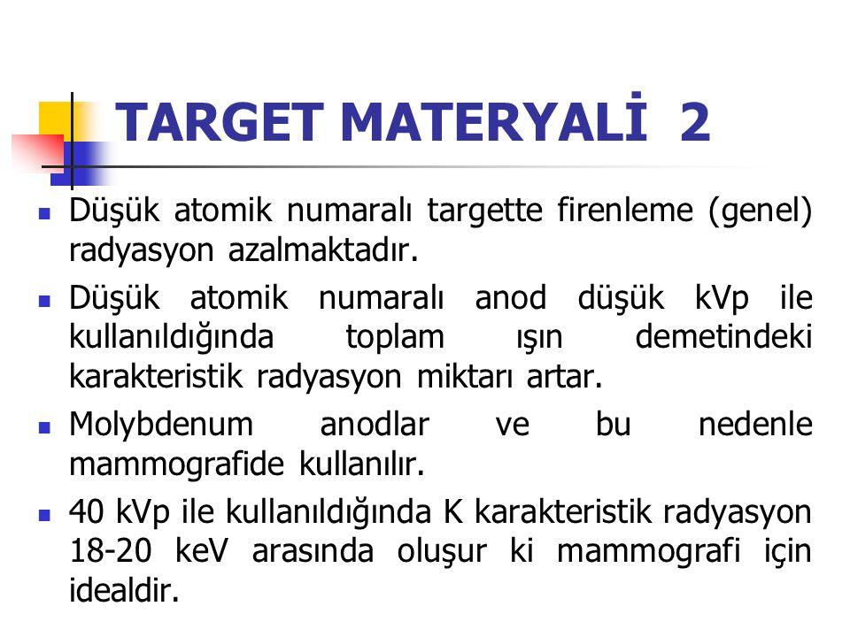 TARGET MATERYALİ 2 Düşük atomik numaralı targette firenleme (genel) radyasyon azalmaktadır.