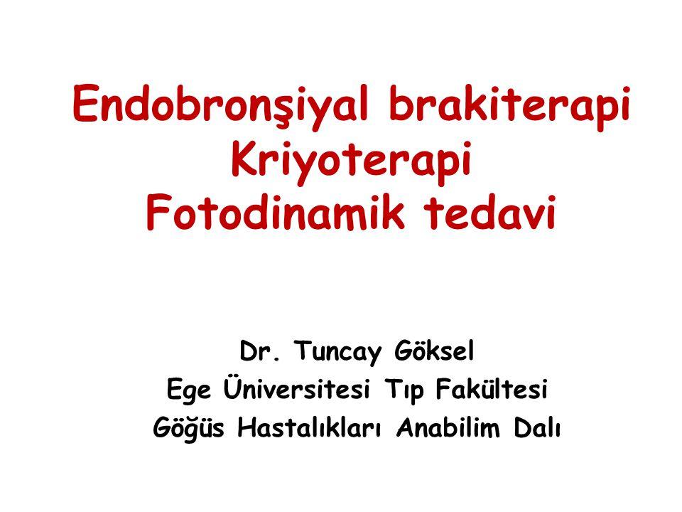 Endobronşiyal brakiterapi Kriyoterapi Fotodinamik tedavi