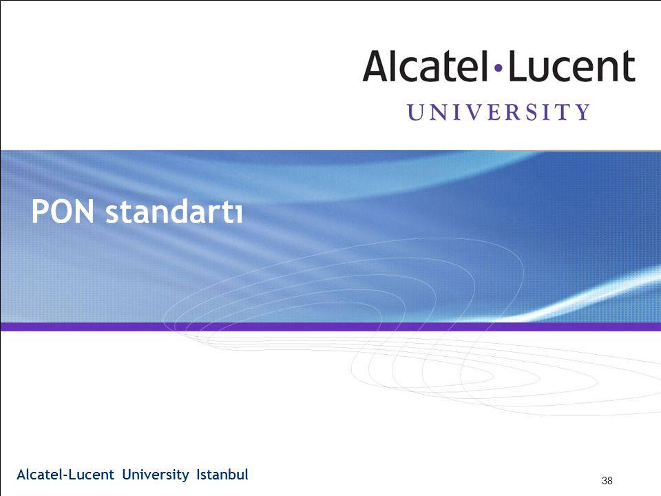 PON standartı 3FL AAAA WBZZA ED03 38 © 2009 Alcatel-Lucent., All rights reserved.