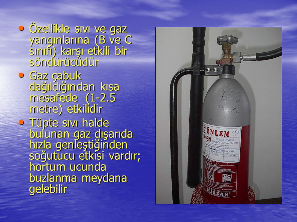 Özellikle sıvı ve gaz yangınlarına (B ve C sınıfı) karşı etkili bir söndürücüdür