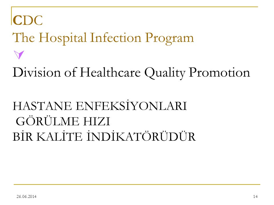 CDC The Hospital Infection Program  Division of Healthcare Quality Promotion HASTANE ENFEKSİYONLARI GÖRÜLME HIZI BİR KALİTE İNDİKATÖRÜDÜR