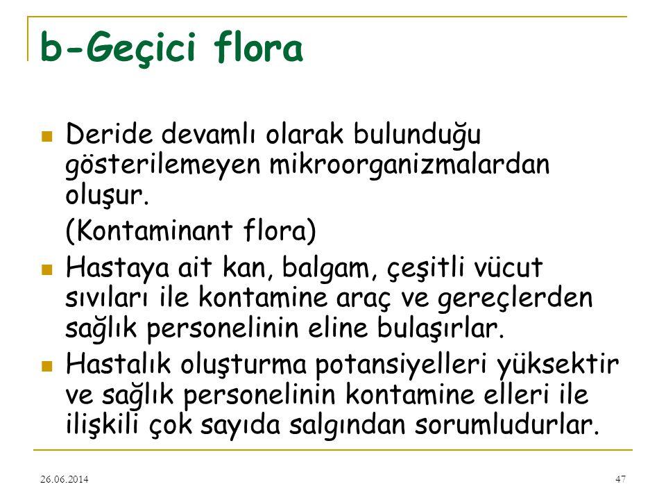 b-Geçici flora Deride devamlı olarak bulunduğu gösterilemeyen mikroorganizmalardan oluşur. (Kontaminant flora)