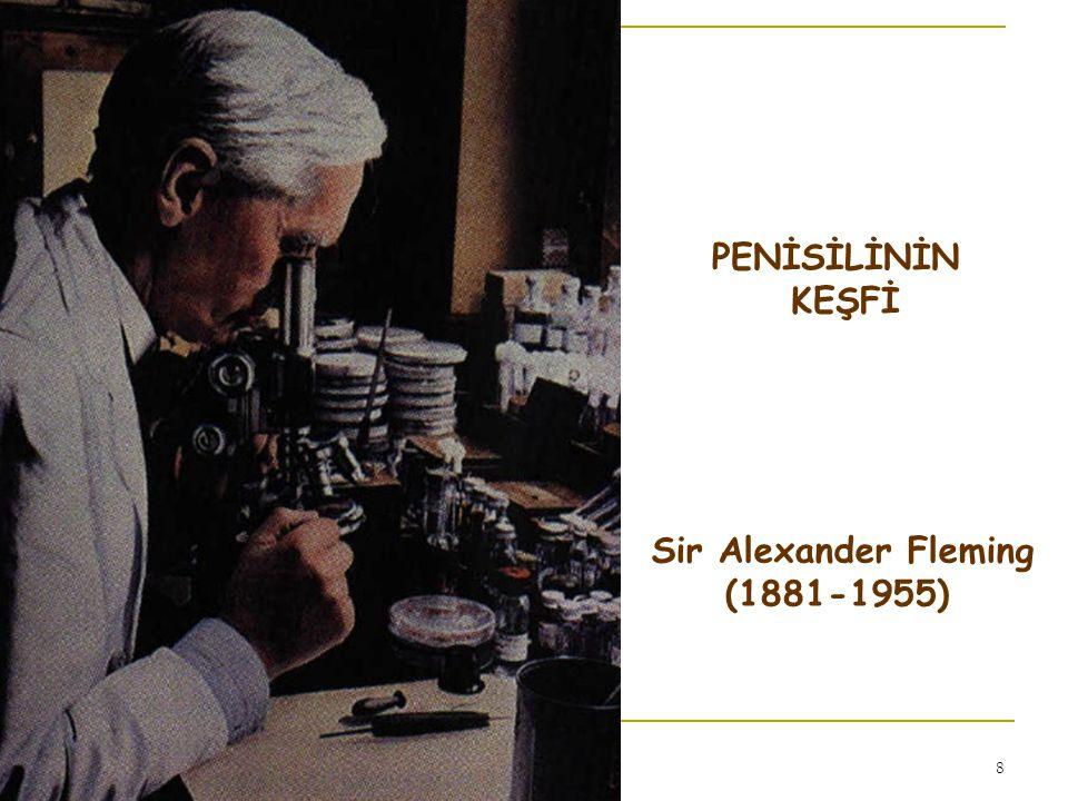 PENİSİLİNİN KEŞFİ Sir Alexander Fleming (1881-1955)