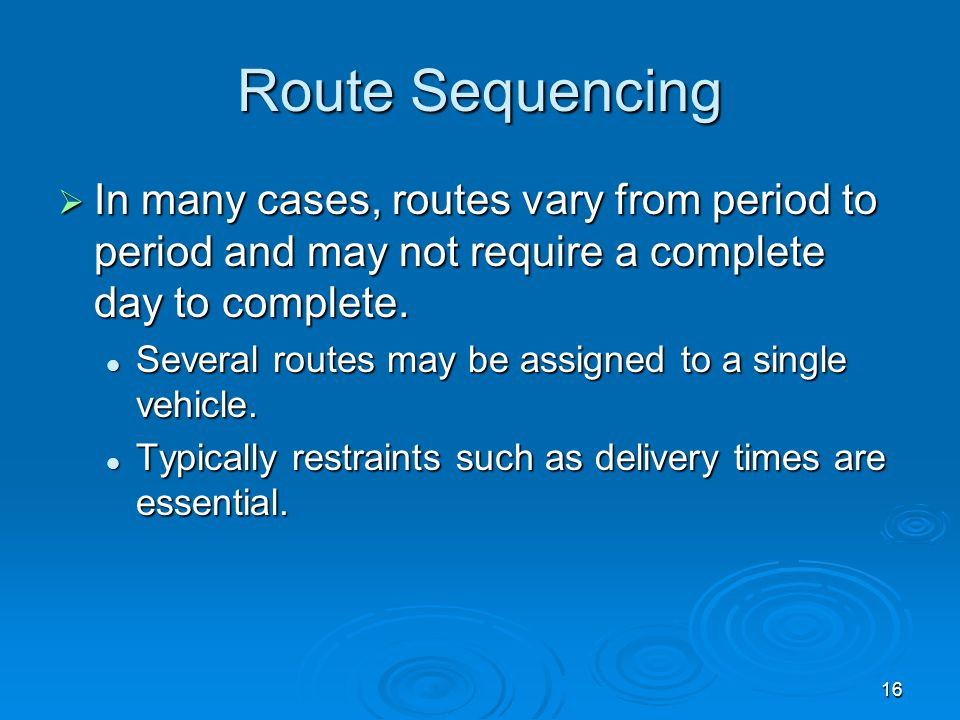 Route Sequencing In many cases, routes vary from period to period and may not require a complete day to complete.