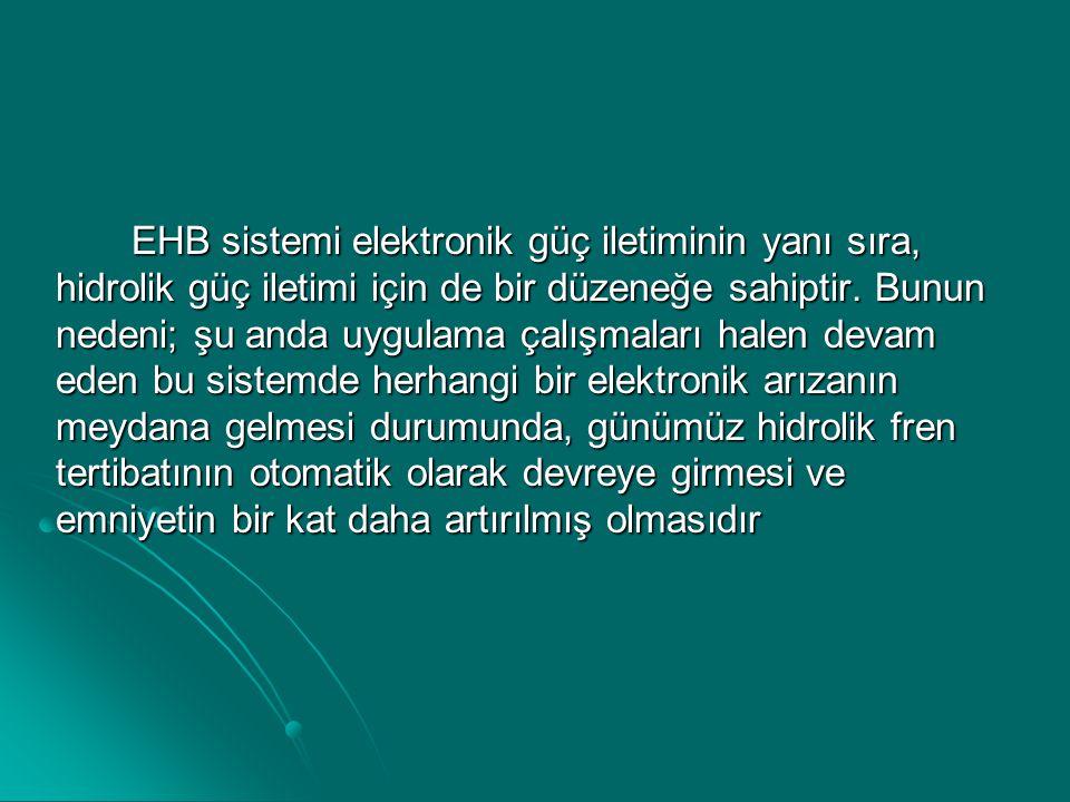 EHB sistemi elektronik güç iletiminin yanı sıra, hidrolik güç iletimi için de bir düzeneğe sahiptir.