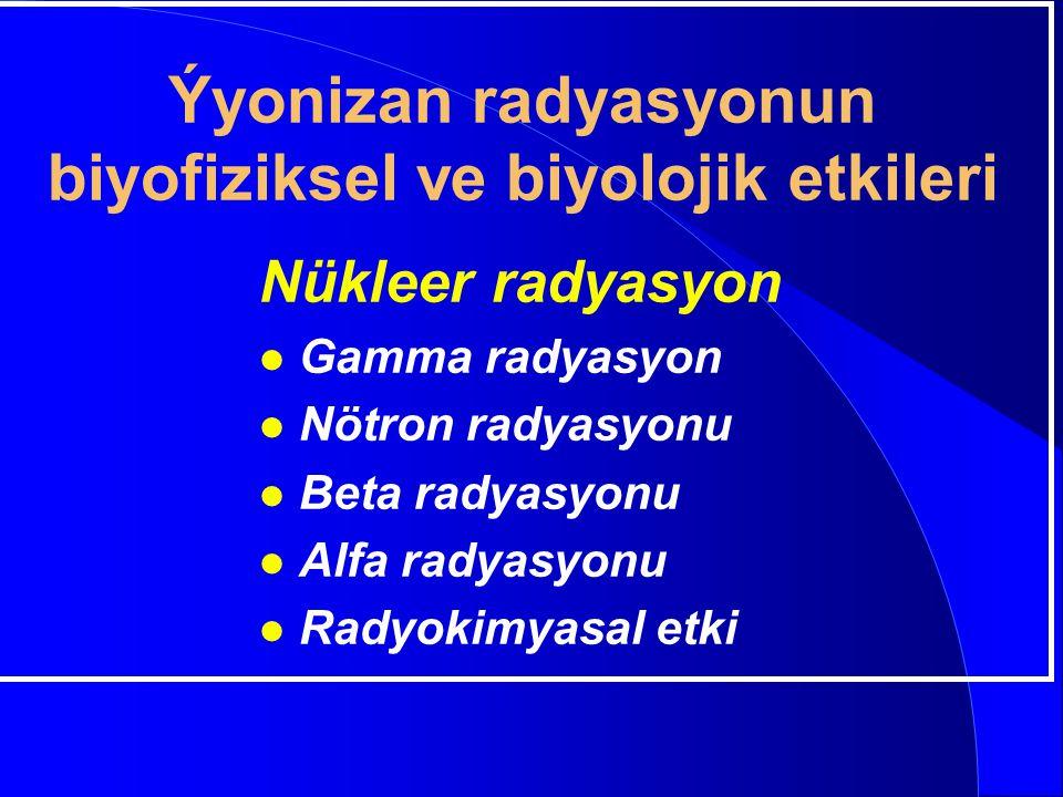 Ýyonizan radyasyonun biyofiziksel ve biyolojik etkileri