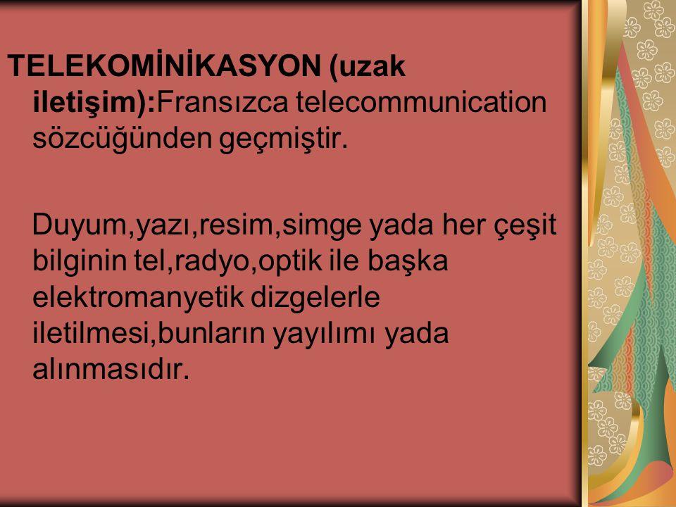 TELEKOMİNİKASYON (uzak iletişim):Fransızca telecommunication sözcüğünden geçmiştir.