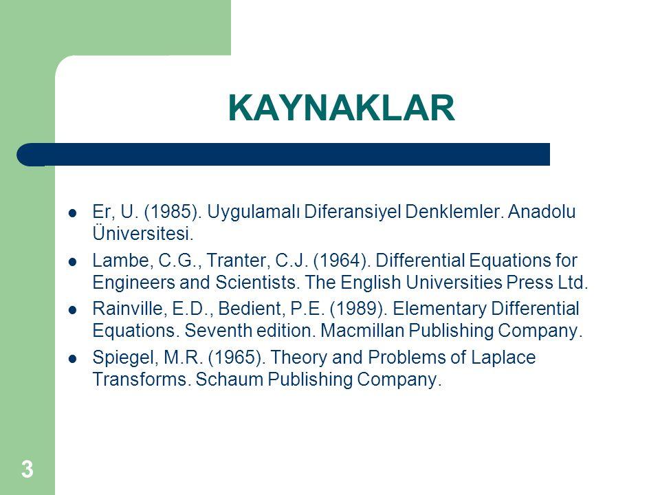 KAYNAKLAR Er, U. (1985). Uygulamalı Diferansiyel Denklemler. Anadolu Üniversitesi.