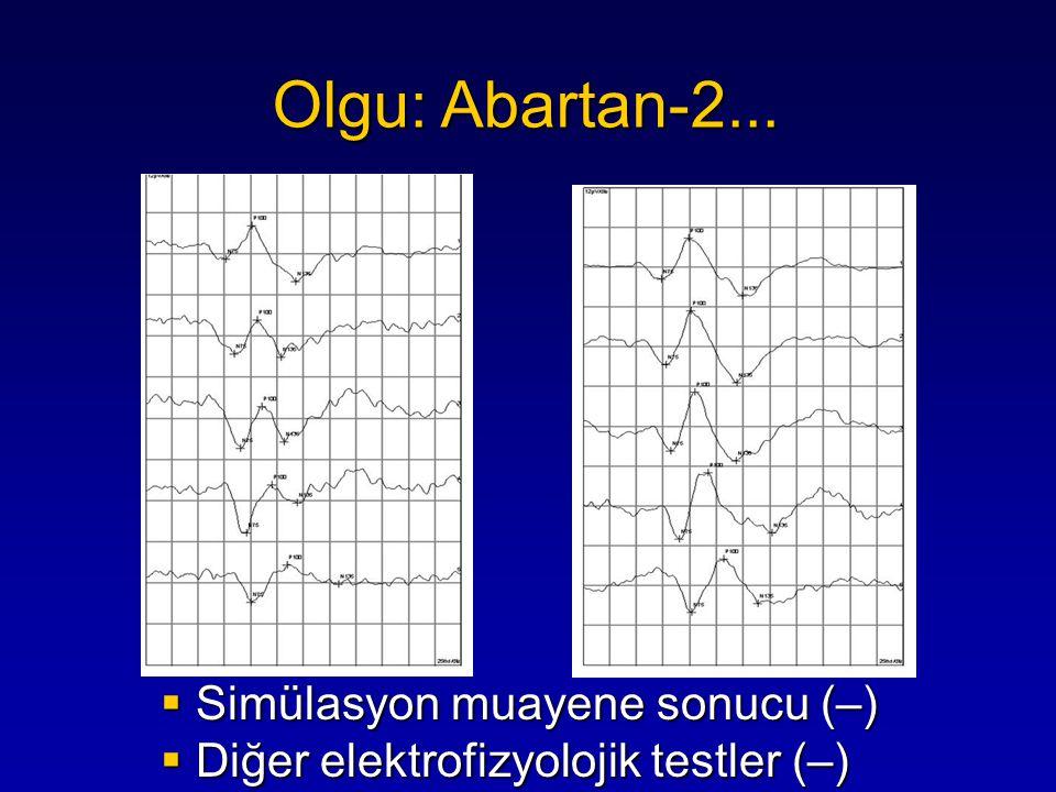 Olgu: Abartan-2... Simülasyon muayene sonucu (–)