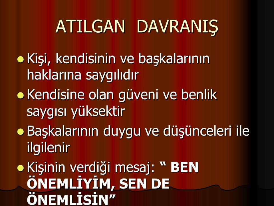 ATILGAN DAVRANIŞ Kişi, kendisinin ve başkalarının haklarına saygılıdır