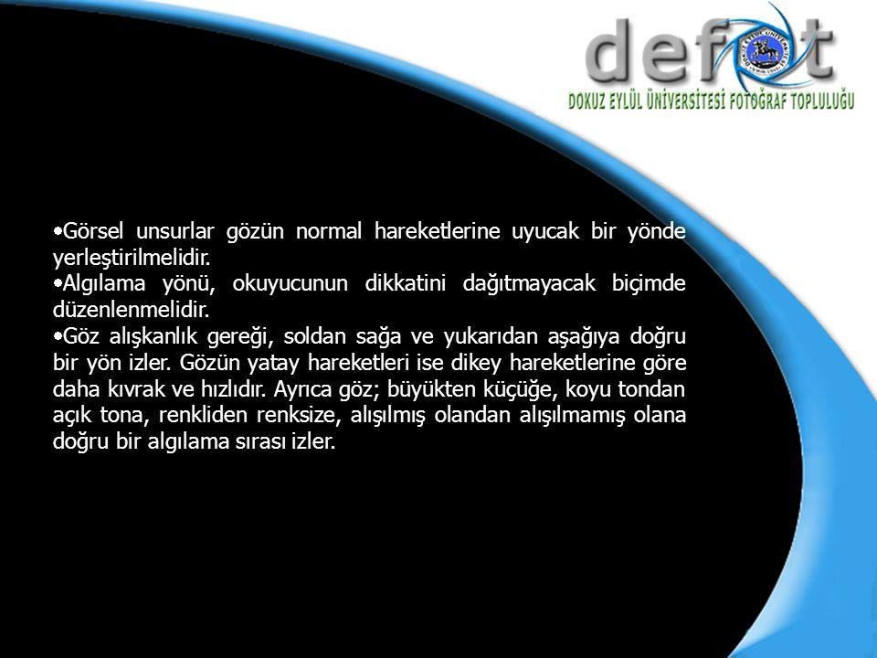 Görsel unsurlar gözün normal hareketlerine uyucak bir yönde yerleştirilmelidir.