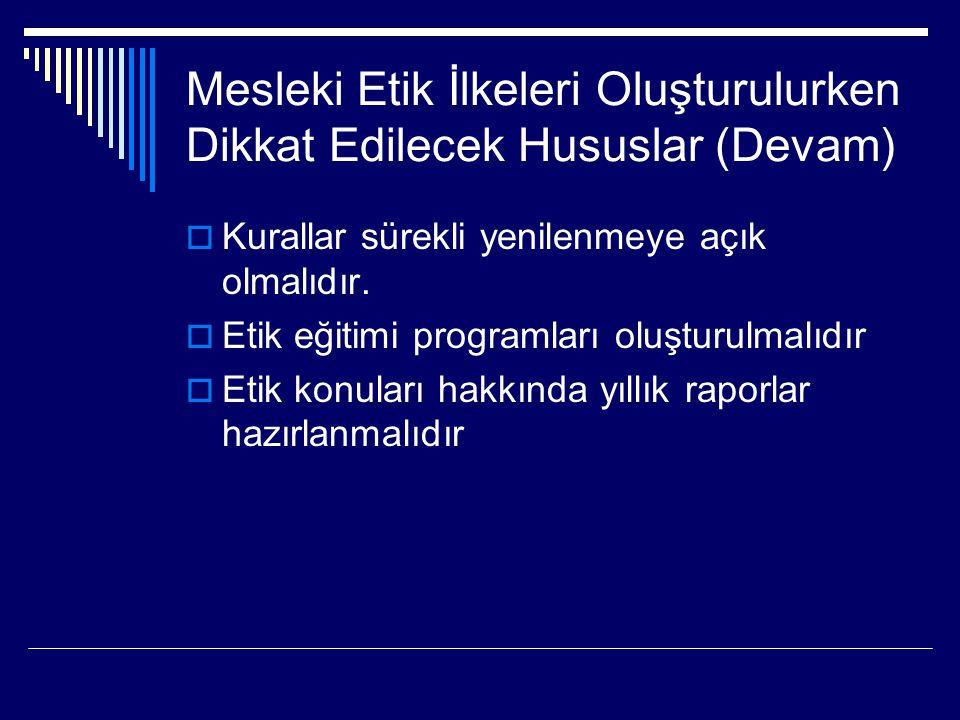 Mesleki Etik İlkeleri Oluşturulurken Dikkat Edilecek Hususlar (Devam)