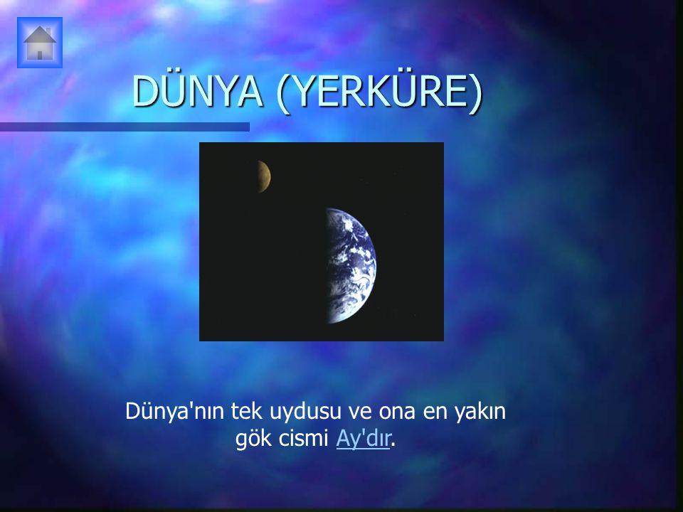 Dünya nın tek uydusu ve ona en yakın gök cismi Ay dır.