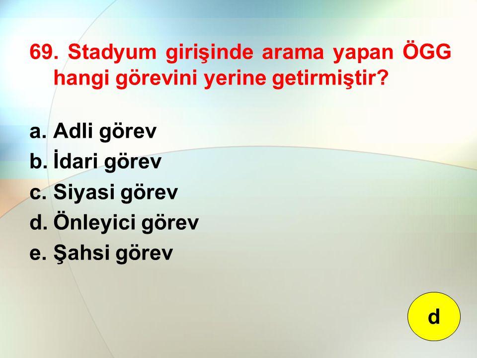 69. Stadyum girişinde arama yapan ÖGG hangi görevini yerine getirmiştir