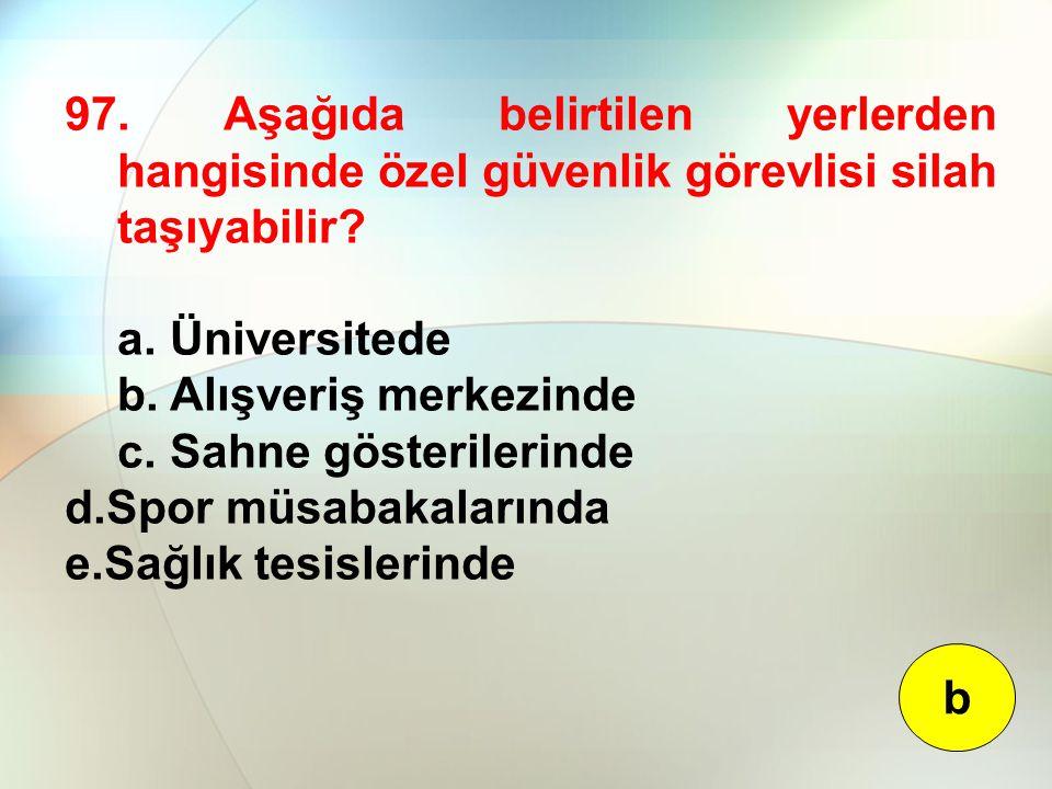 97. Aşağıda belirtilen yerlerden hangisinde özel güvenlik görevlisi silah taşıyabilir
