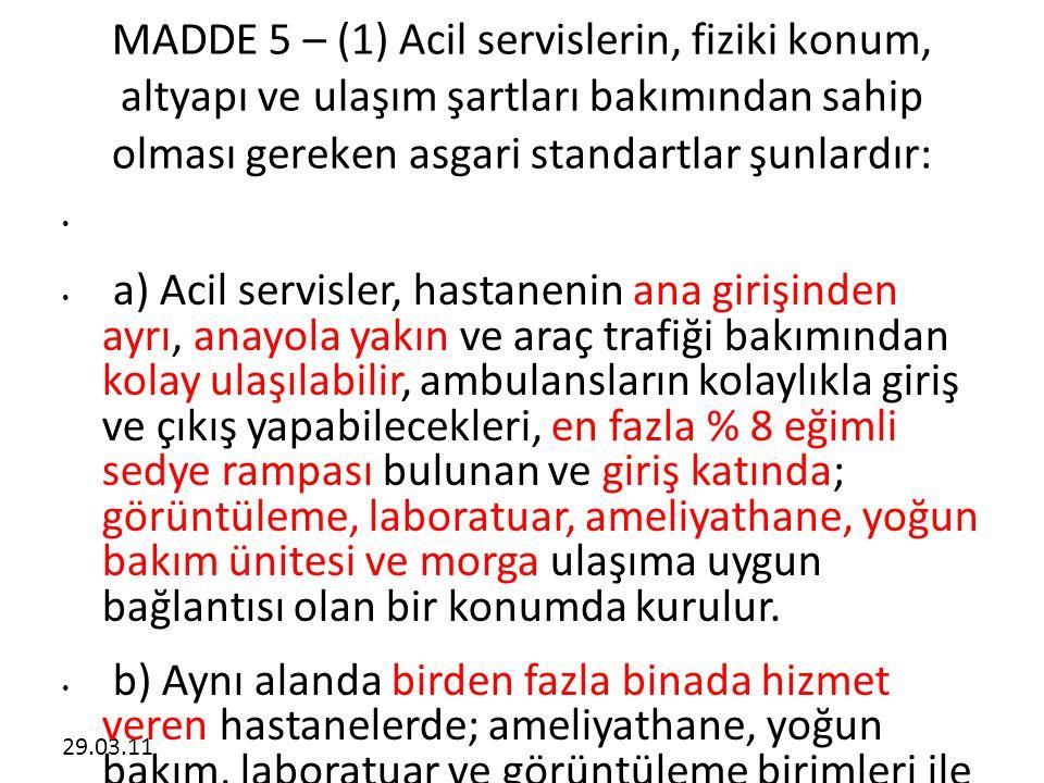 MADDE 5 – (1) Acil servislerin, fiziki konum, altyapı ve ulaşım şartları bakımından sahip olması gereken asgari standartlar şunlardır: