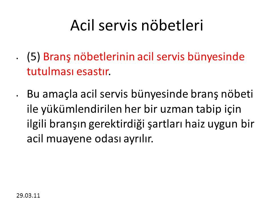 Acil servis nöbetleri (5) Branş nöbetlerinin acil servis bünyesinde tutulması esastır.